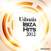 Ushuaia Ibiza Hits 2012 von Various Artists