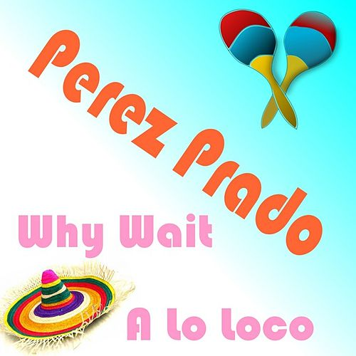 Why Wait by Perez Prado