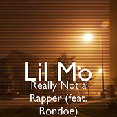 Really Not a Rapper (feat. Rondoe) by Lil' Mo