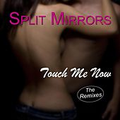 Touch Me Now - The Remixes von Split Mirrors