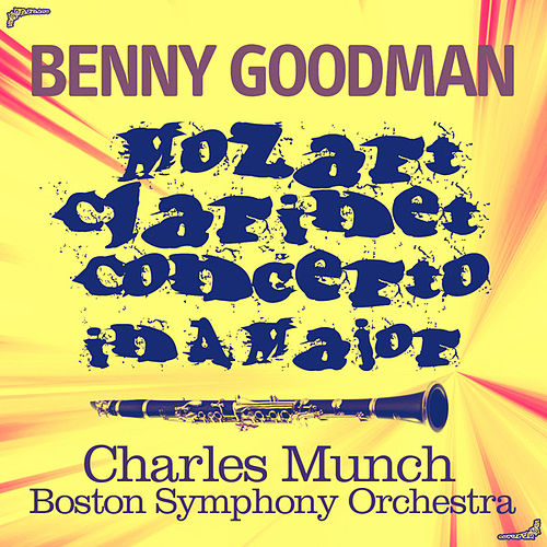 Mozart: Clarinet Concerto in A Major (Remastered) by Benny Goodman