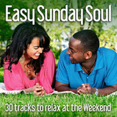 Easy Sunday Soul: 30 Tracks to Relax At the Weekend by Various Artists