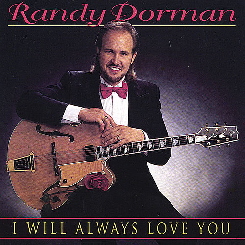 I Will Always Love You by Randy Dorman