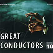 Great Conductors Vol. 10 by Wilhelm Furtwängler