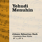 Yehudi Menuhin Interpreta Bach - Concierto Para Violín Nº 1| Nº 2 by Yehudi Menuhin