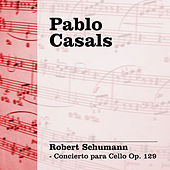Pablo Casals Interpreta Schumann - Concierto para Cello Op.129 by Pablo Casals