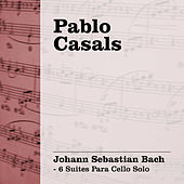 Pablo Casals Interpreta Bach (6 Suites para Cello Solo) by Pablo Casals