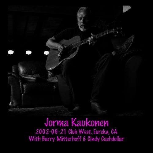 2002-06-21 Club West, Eureka, CA (Live) by Jorma Kaukonen