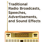 Traditional Radio Broadcasts, Speeches, Advertisements, And Sound Effects by Various Artists