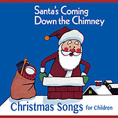 Santa's Coming Down the Chimney - Christmas Songs for Children di Various Artists
