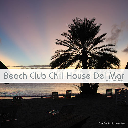 Beach Club Chill House Del Mar, Vol. 2 by Various Artists