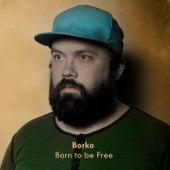 Born to be Free by Borko