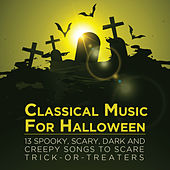 Classical Music for Halloween: 13 Spooky, Scary, Dark and Creepy Songs to Scare Trick-Or-Treaters by Various Artists