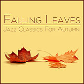 Falling Leaves: Jazz Classics for Autumn von Various Artists