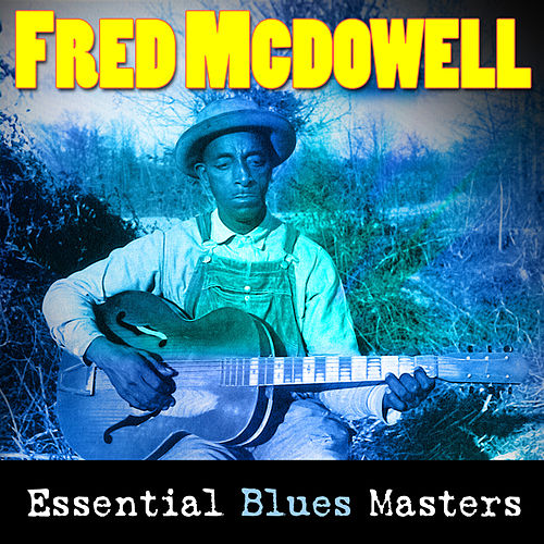 Essential Blues Masters by Fred McDowell