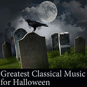 Greatest Classical Music for Halloween by Various Artists