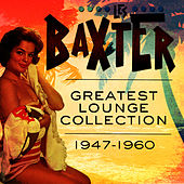Greatest Lounge Collection 1947-1960 by Les Baxter