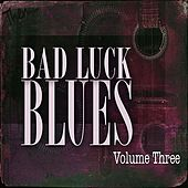 Bad Luck Blues, Vol. 3 von Various Artists