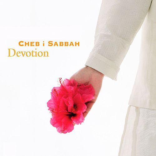 Devotion by Cheb I Sabbah