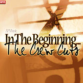 In The Beginning... by The  Crew Cuts