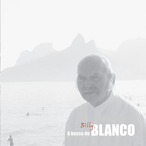 A bossa de Billy Blanco by Various Artists