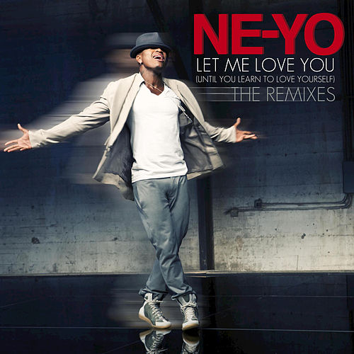 Let Me Love You (Until You Learn To Love Yourself) (The Remixes) by Ne-Yo