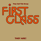 They Call This Group First Class They Are! (Expanded Edition) [Digitally Remastered] by First Class
