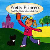 Pretty Princess and The Magic Marmalade Story by The Jamborees