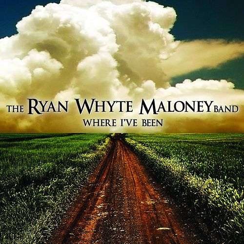 Where I've Been by The Ryan Whyte Maloney Band