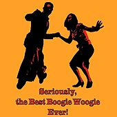 Seriously, the Best Boogie Woogie Ever! by Various Artists