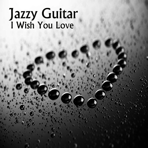 Jazzy Guitar: I Wish You Love by Relaxing Instrumental Players