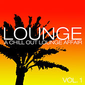 Lounge – a Chill Out Lounge Affair Vol. 1 van Various Artists