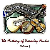 The History of Country Music, Vol. 6 by Various Artists
