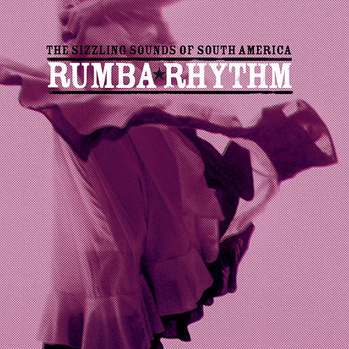 Rumba Rhythm … The Sizzling Sounds of South America by Various Artists