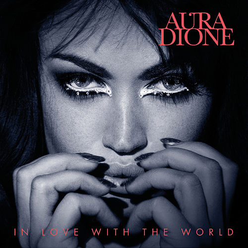 In Love With The World by Aura (formerly Aura Dione)