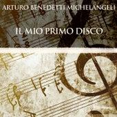 Arturo Benedetti Michelangeli: Il mio primo disco von Arturo Michelangeli Benedetti