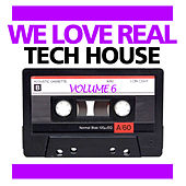 We Love Real Tech House, Vol. 6 by Various Artists
