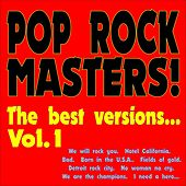 Pop Rock Masters! the Best Versions..., Vol. 1 (We will rock you, Hotel California, Bad, Born in the U.S.A., Fields of gold, Detroit rock city, No woman no cry, We are the champions, I need a hero...) de Various Artists
