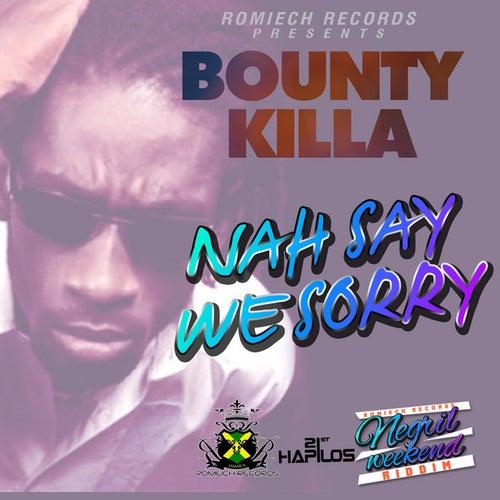Nah Say We Sorry by Bounty Killer