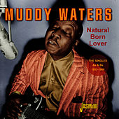 Natural Born Lover - The Singles As & Bs 1953-1960 von Muddy Waters