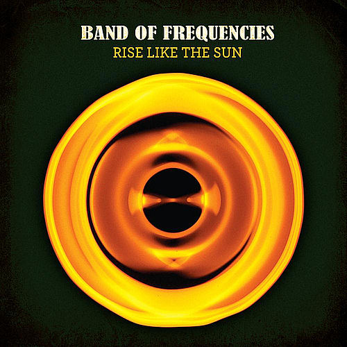 Rise Like the Sun by Band of Frequencies