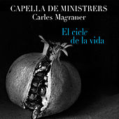 El Cicle de la Vida by Capella De Ministrers