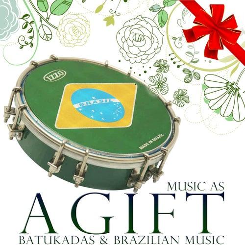 Music As a Gift. Batukadas and Brazilian Music by Various Artists