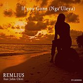 If You Gone (Nga'Uleya) - Single by Remlius