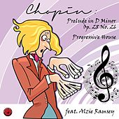 Prelude In D Minor, Op.28, No.26: Progressive House (feat. Alzie Ramsey) by Chopin