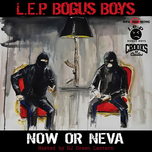 Now or Neva (Hosted By DJ Green Lantern) by LEP Bogus Boys