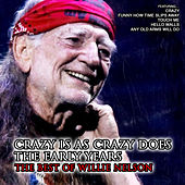 Crazy Is As Crazy Does, The Early Years: The Best of Willie Nelson by Willie Nelson