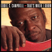 That's When I Know by Eddie C. Campbell
