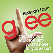 The Way You Look Tonight / You're Never Fully Dressed Without A Smile (Glee Cast Version) by Glee Cast