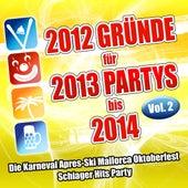2012 Gründe für 2013 Partys bis 2014 Vol. 2 (Die Karneval Apres-Ski Mallorca Oktoberfest Schlager Hits Party) by Various Artists